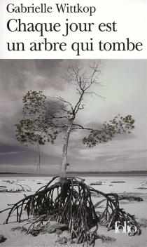 Chaque jour est un arbre qui tombe - GabrielleWittkop-Ménardeau
