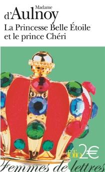 La princesse Belle Etoile et le prince Chéri - Marie-Catherine Le Jumel de BarnevilleAulnoy