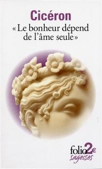 Le bonheur dépend de l'âme seule : Tusculanes, livre V - Cicéron