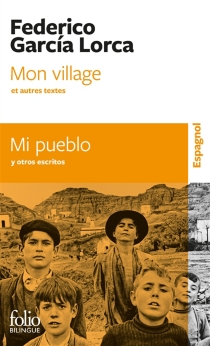 Mi pueblo : y otros escritos| Mon village : et autres textes - FedericoGarcía Lorca