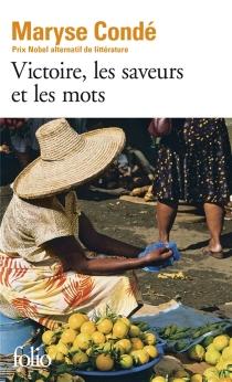 Victoire, les saveurs et les mots - MaryseCondé
