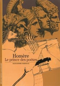 Homère : le prince des poètes - AlexandreFarnoux