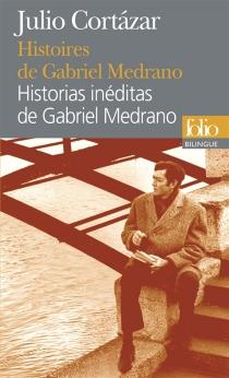 Histoires de Gabriel Medrano| Historias inéditas de Gabriel Medrano - JulioCortázar