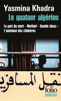 Le quatuor algérien : les enquêtes du commissaire Llob - YasminaKhadra