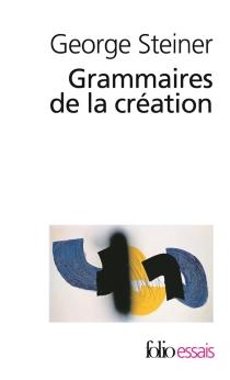 Grammaires de la création - GeorgeSteiner