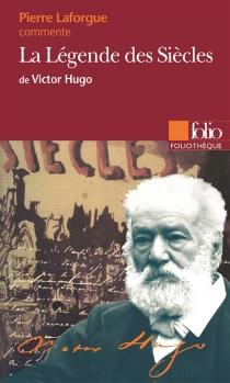 La légende des siècles de Victor Hugo - PierreLaforgue