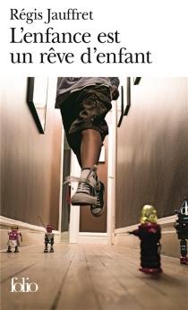 L'enfance est un rêve d'enfant - RégisJauffret