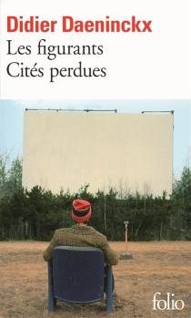 Les figurants| Suivi de Cités perdues - DidierDaeninckx