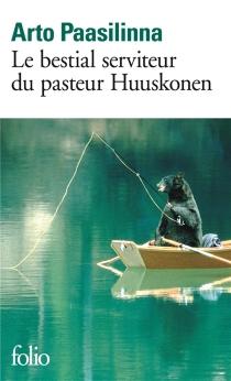 Le bestial serviteur du pasteur Huuskonen - ArtoPaasilinna