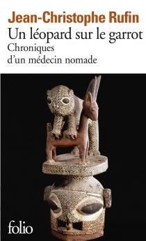 Un léopard sur le garrot : chroniques d'un médecin nomade - Jean-ChristopheRufin