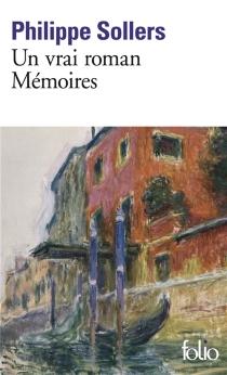 Un vrai roman : mémoires - PhilippeSollers