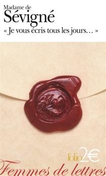 Je vous écris tous les jours... : premières lettres à sa fille - Marie de Rabutin-ChantalSévigné