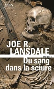 Du sang dans la sciure - Joe R.Lansdale
