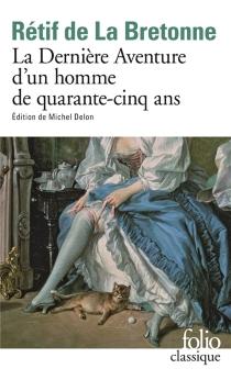 La dernière aventure d'un homme de quarante-cinq ans - Nicolas-EdmeRétif de La Bretonne