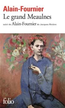 Le grand Meaulnes| Suivi de Alain-Fournier - Alain-Fournier