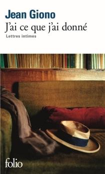 J'ai ce que j'ai donné : lettres intimes - JeanGiono