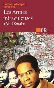 Les armes miraculeuses d'Aimé Césaire - PierreLaforgue