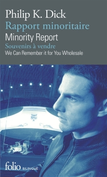 Minority report| Rapport minoritaire| We can remember it for you wholesale| Souvenirs à vendre - Philip Kindred Dick