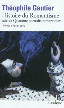 Histoire du romantisme| Suivi de Quarante portraits romantiques - ThéophileGautier