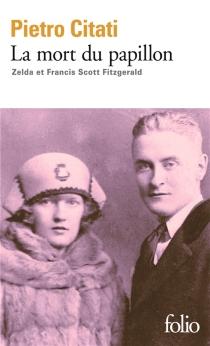 La mort du papillon : Zelda et Francis Scott Fitzgerald - PietroCitati