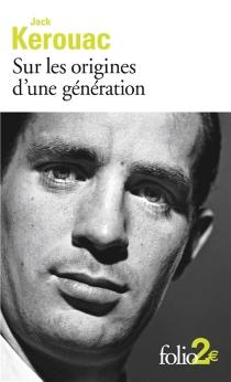 Sur les origines d'une génération| Suivi de Le dernier mot - JackKerouac