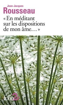En méditant sur les dispositions de mon âme... : et autres rêveries| Suivi de Mon portrait - Jean-JacquesRousseau