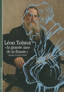 Léon Tolstoï : la grande âme de la Russie - MichelAucouturier