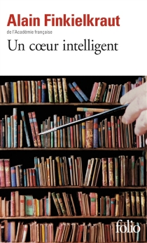 Un coeur intelligent : lectures - AlainFinkielkraut
