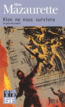 Rien ne nous survivra : le pire est avenir - MaïaMazaurette