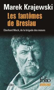 Les fantômes de Breslau : une enquête d'Eberhard Mock - MarekKrajewski