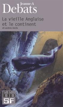 La vieille Anglaise et le continent : et autres récits - Jeanne-ADebats