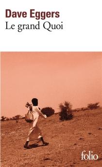 Le grand Quoi : autobiographie de Valentino Achak Deng - DaveEggers