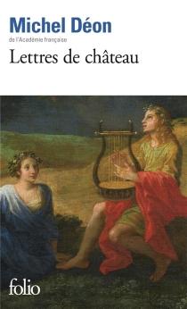 Lettres de château : à Larbaud, Conrad, Manet, Giono, Poussin, Braque, Apollinaire, Stendhal, Morand - MichelDéon