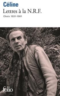 Lettres à la N.R.F. : choix 1931-1961 - Louis-FerdinandCéline
