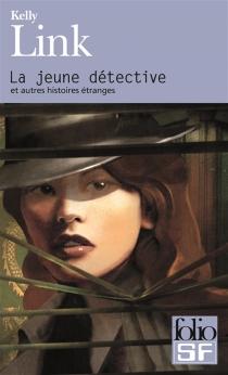 La jeune détective et autres histoires étranges - KellyLink