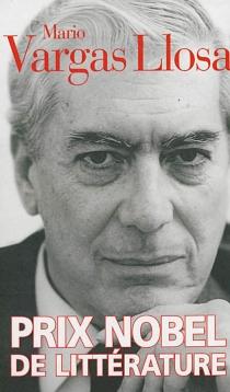 Mario Vargas Llosa : prix Nobel de littérature - MarioVargas Llosa