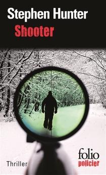 Shooter : une enquête de Bob Lee Swagger - StephenHunter