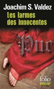 Les larmes des innocentes : les aventures et vaillances de Jacques de Moroges, enquêteur et bon compagnon de Charles de Bourgogne, dit Charles le Téméraire, grand-duc d'Occident - Joachim SebastianoValdez