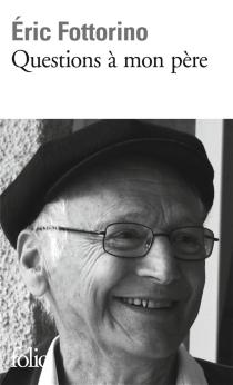 Questions à mon père - ÉricFottorino