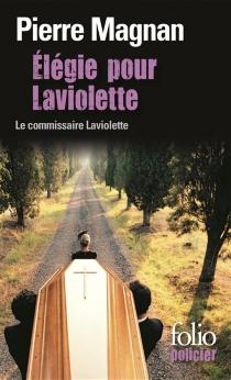 Elégie pour Laviolette : une enquête du commissaire Laviolette - PierreMagnan