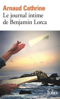 Le journal intime de Benjamin Lorca - ArnaudCathrine