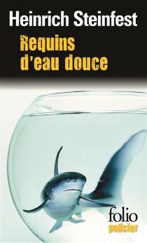 Requins d'eau douce : une enquête de l'inspecteur Lukastik - HeinrichSteinfest