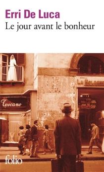 Le jour avant le bonheur - ErriDe Luca