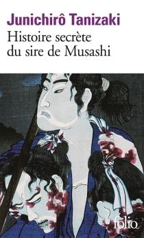 Histoire secrète du sire de Musashi - Jun'ichiroTanizaki