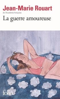 La guerre amoureuse - Jean-MarieRouart