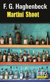 Martini shoot : une enquête de Sunny Pascal - F. G.Haghenbeck