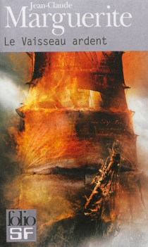 Le vaisseau ardent - Jean-ClaudeMarguerite