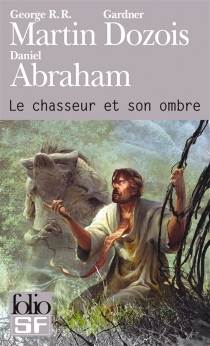 Le chasseur et son ombre - DanielAbraham