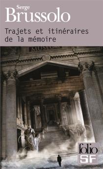 Trajets et itinéraires de la mémoire - SergeBrussolo