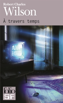A travers temps - Robert Charles Wilson